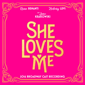 """She Loves Me,"" 2016 Broadway Revival Cast Recording"